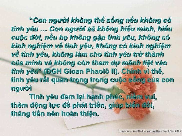 """"""" Con người không thể sống nếu không có tình yêu … Con người sẽ không hiểu mình, hiểu cuộc đời, nếu họ không gặp tình yêu,..."""