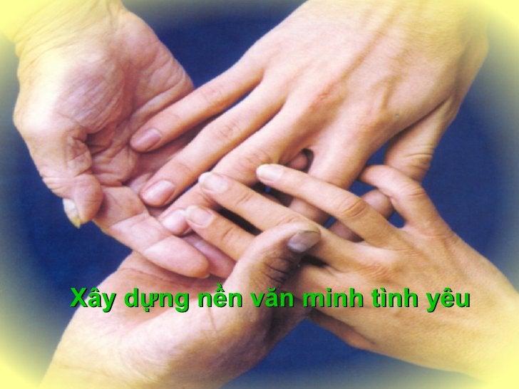 <ul><ul><ul><li>Xây dựng nền văn minh tình yêu </li></ul></ul></ul>