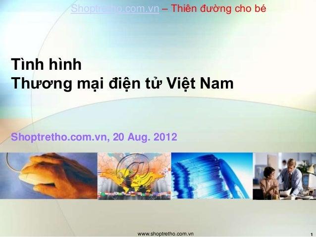 www.shoptretho.com.vn 1 Tình hình Thương mại điện tử Việt Nam Shoptretho.com.vn, 20 Aug. 2012 Shoptretho.com.vn – Thiên đư...