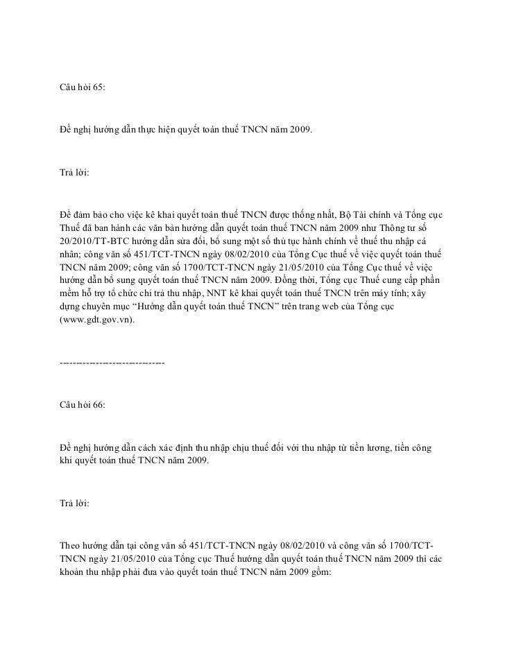 Câu hỏi 65:Đề nghị hướng dẫn thực hiện quyết toán thuế TNCN năm 2009.Trả lời:Để đảm bảo cho việc kê khai quyết toán thuế T...