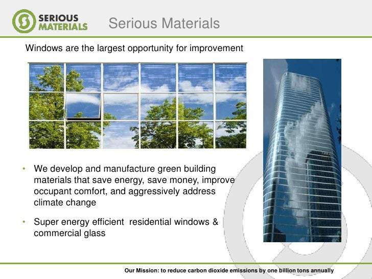 Serious Materials Windows are the largest opportunity for improvement     • We develop and manufacture green building   ma...