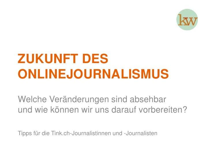 Zukunft des Onlinejournalismus<br />Welche Veränderungen sind absehbar und wie können wir uns darauf vorbereiten?<br />Tip...