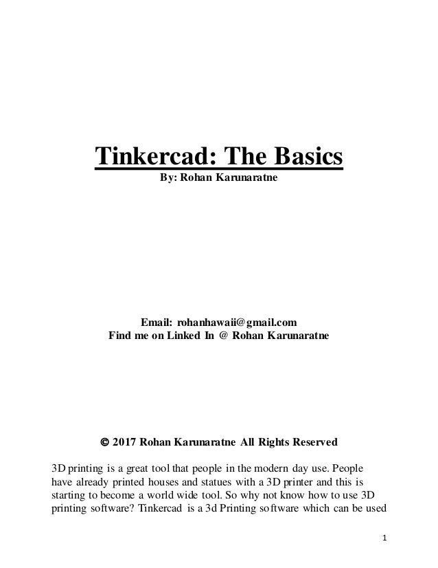1 Tinkercad: The Basics By: Rohan Karunaratne Email: rohanhawaii@gmail.com Find me on Linked In @ Rohan Karunaratne  2017...