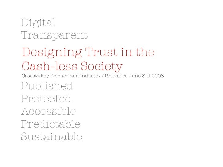 Digital Transparent Published Protected Accessible Predictable Sustainable Designing Trust in the  Cash-less Society   Cro...