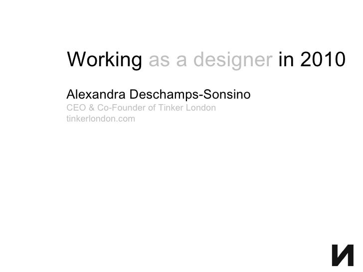 Working  as a designer  in 2010 Alexandra Deschamps-Sonsino CEO & Co-Founder of Tinker London tinkerlondon.com