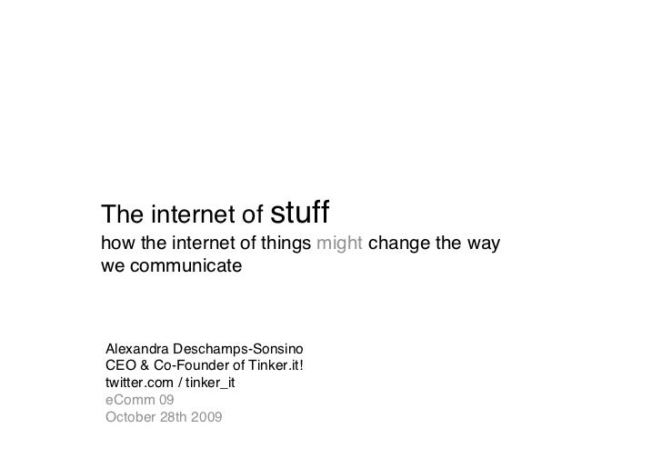 The internet of stuff how the internet of things might change the way we communicate    Alexandra Deschamps-Sonsino CEO & ...