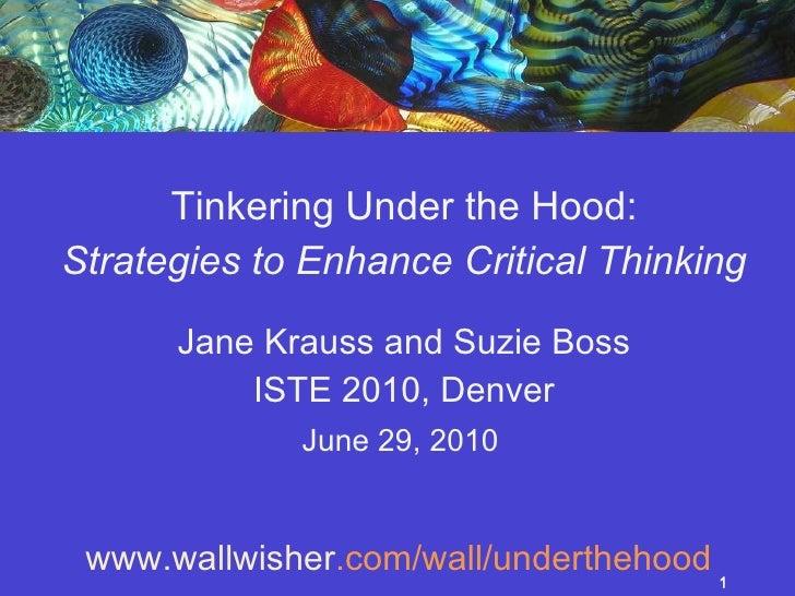 <ul><li>Tinkering Under the Hood: </li></ul><ul><li>Strategies to Enhance Critical Thinking </li></ul><ul><li>Jane Krauss ...
