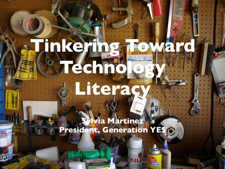 Tinkering Toward   Technology    Literacy       Sylvia Martinez  President, Generation YES