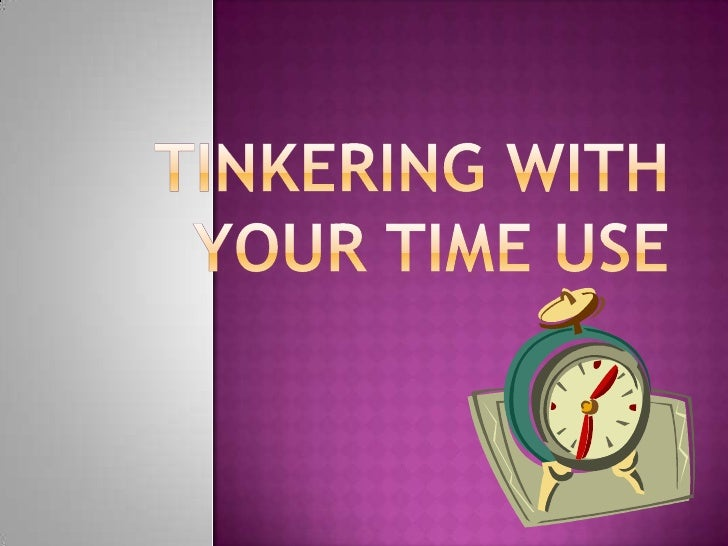 Tinkering With Your Time Use<br />