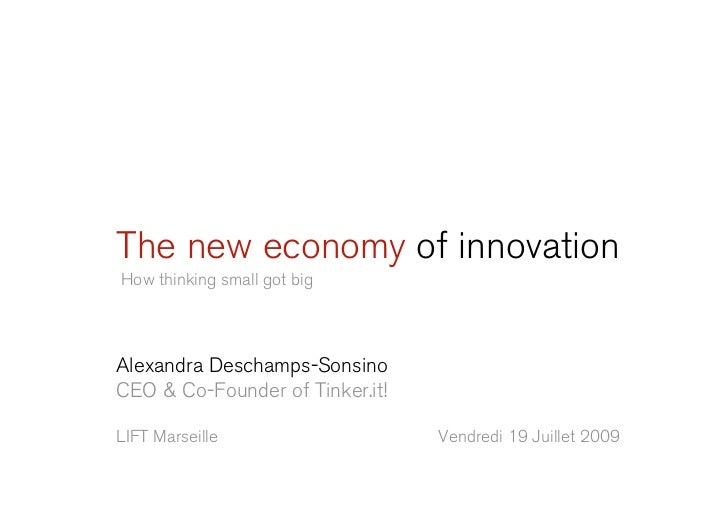 The new economy of innovation How thinking small got big     Alexandra Deschamps-Sonsino CEO & Co-Founder of Tinker.it!  L...