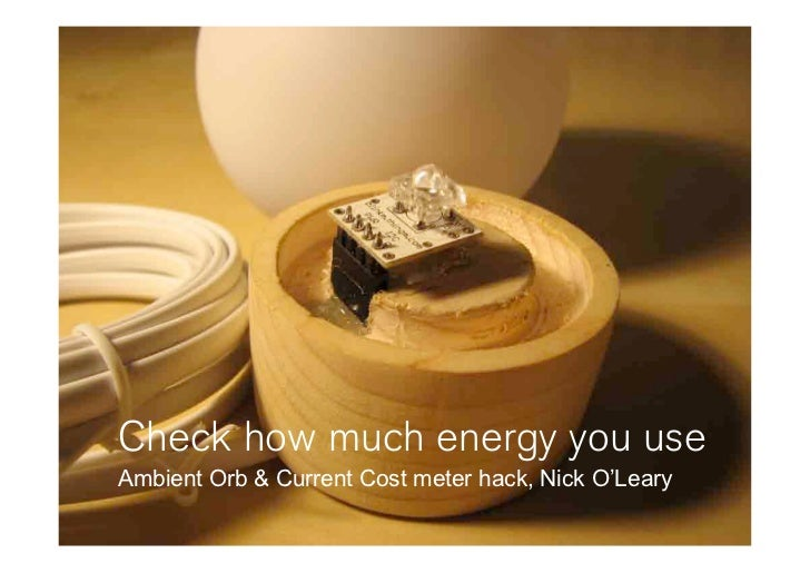 Check how much energy you use Ambient Orb & Current Cost meter hack, Nick O'Leary