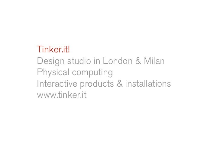 Tinker.it! Design studio in London & Milan Physical computing Interactive products & installations www.tinker.it