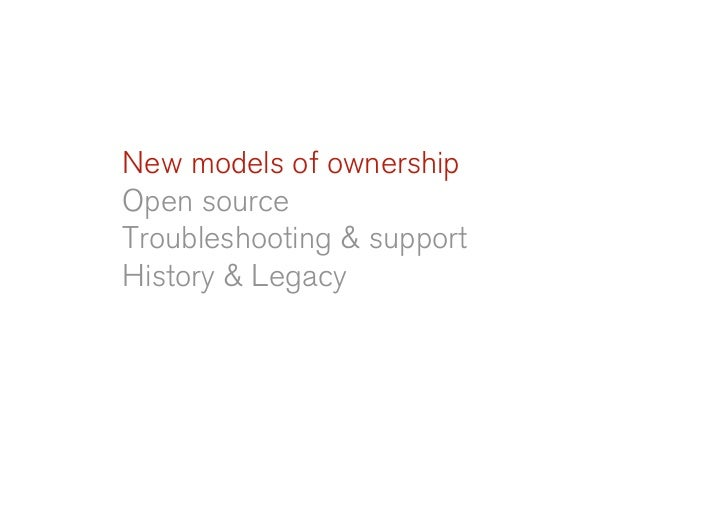New models of ownership Open source Troubleshooting & support History & Legacy