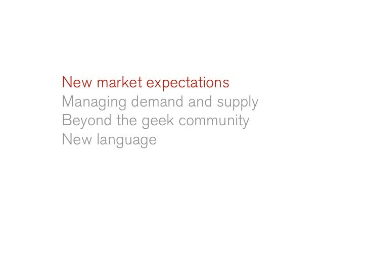 New market expectations Managing demand and supply Beyond the geek community New language