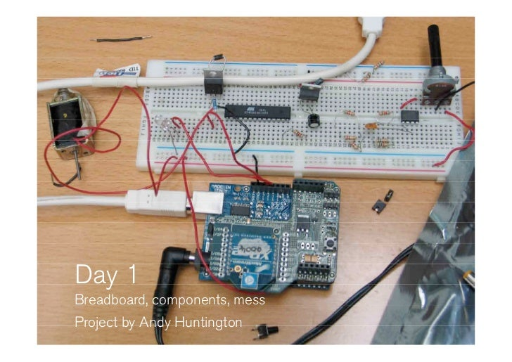 Day 1 Breadboard, components, mess Project by Andy Huntington
