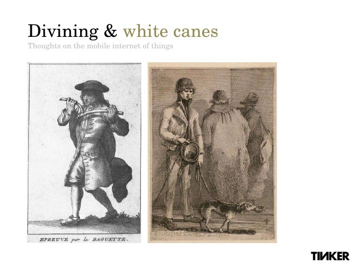 Divining &  white canes Thoughts on the mobile internet of things