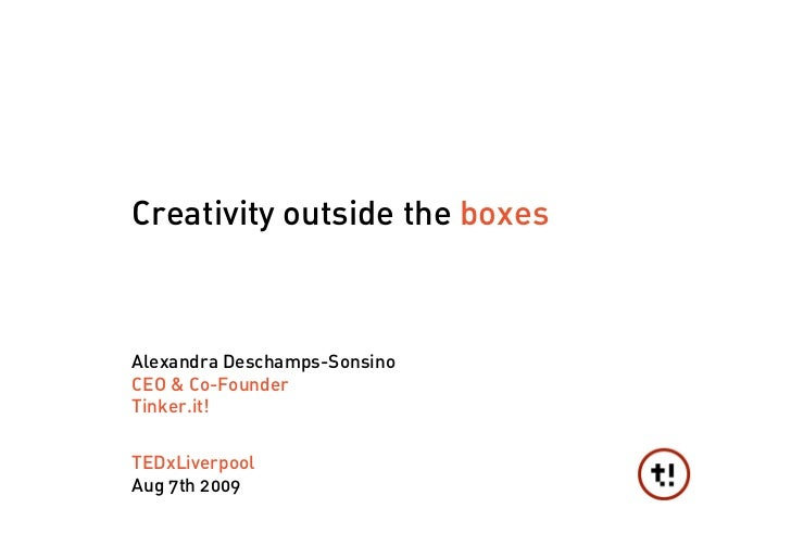 Creativity outside the boxes    Alexandra Deschamps-Sonsino CEO & Co-Founder Tinker.it!   TEDxLiverpool Aug 7th 2009