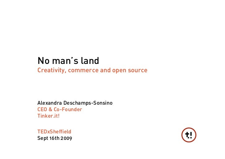 No man's land Creativity, commerce and open source     Alexandra Deschamps-Sonsino CEO & Co-Founder Tinker.it!   TEDxSheff...