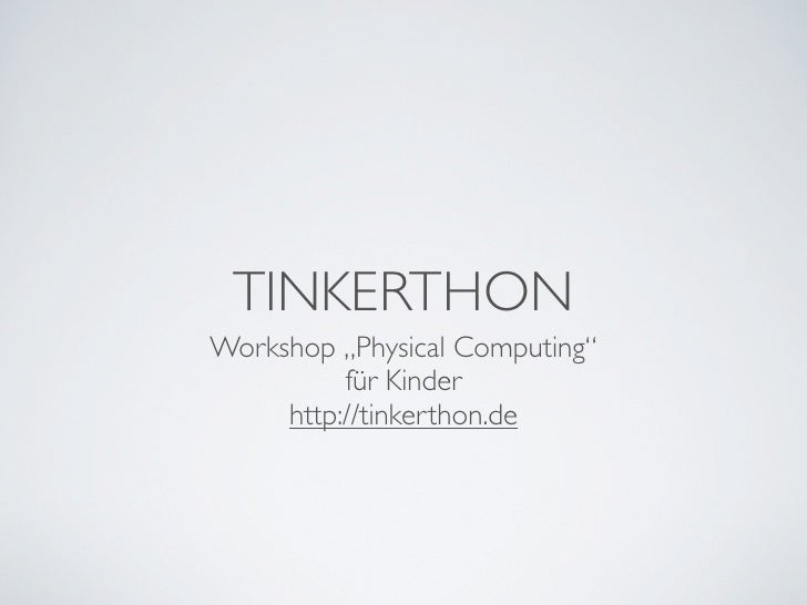 "TINKERTHON Workshop ""Physical Computing""           für Kinder      http://tinkerthon.de"