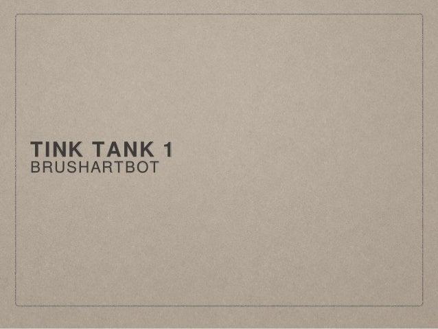 TINK TANK 1 BRUSHARTBOT
