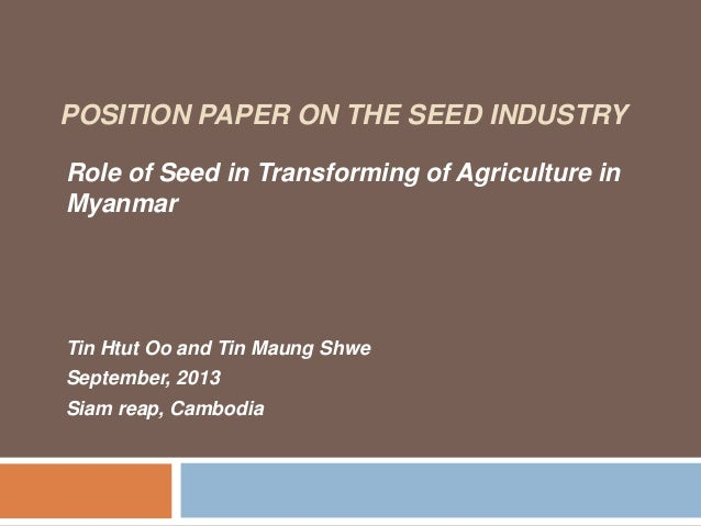 POSITION PAPER ON THE SEED INDUSTRY Role of Seed in Transforming of Agriculture in Myanmar Tin Htut Oo and Tin Maung Shwe ...