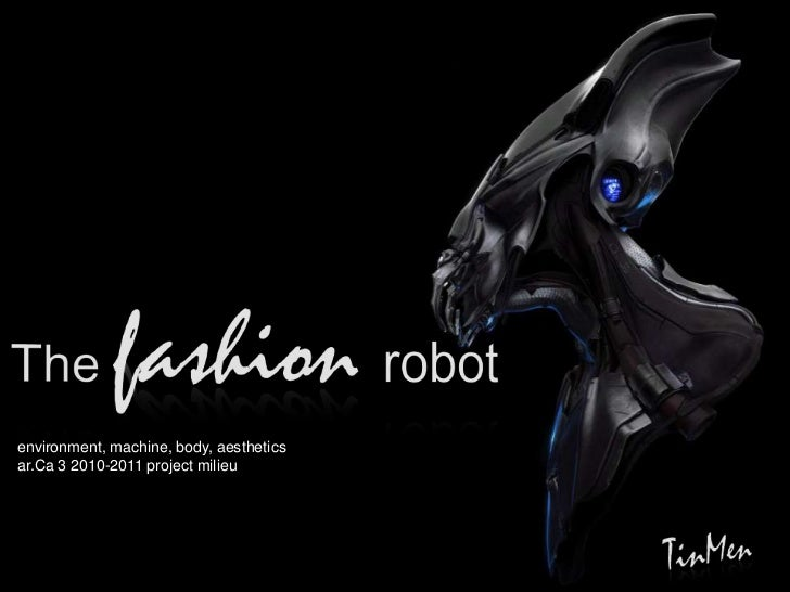 The fashion robot<br />environment, machine, body, aesthetics<br />ar.Ca 3 2010-2011 project milieu<br />TinMen<br />