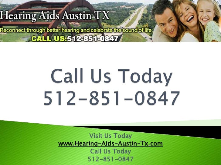 Call Us Today 512-851-0847<br />Visit Us Today <br />www.Hearing-Aids-Austin-Tx.com<br />Call Us Today <br />512-851-0847<...
