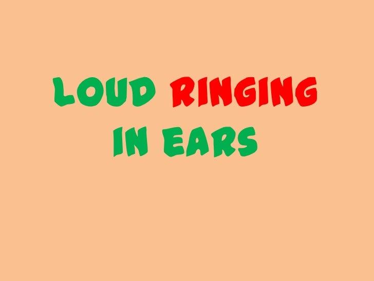 loud ringing  in ears