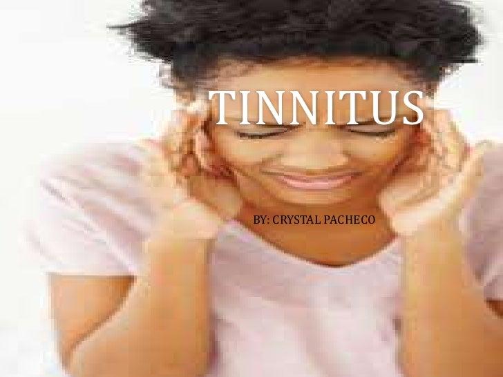 TINNITUS BY: CRYSTAL PACHECO