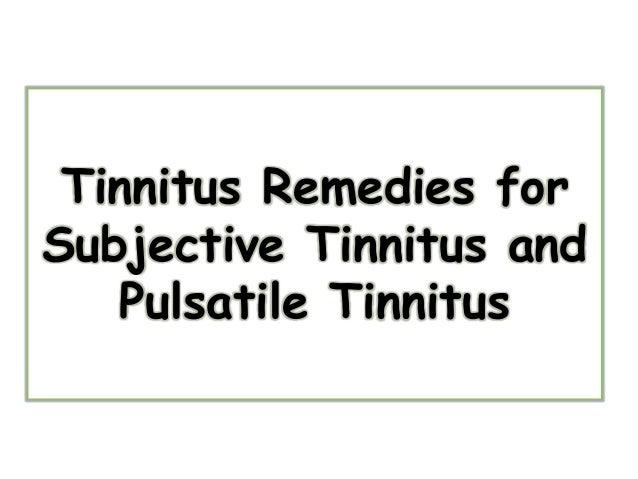 Tinnitus Remedies forSubjective Tinnitus and   Pulsatile Tinnitus