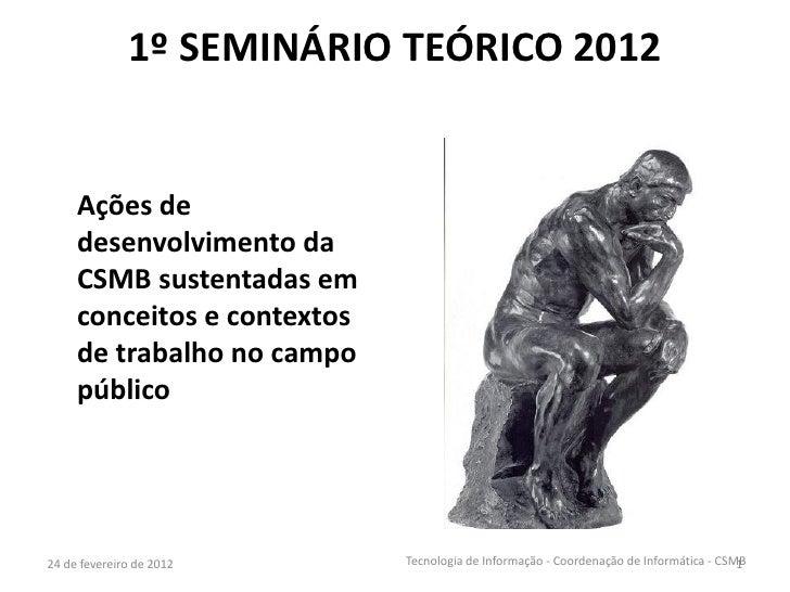 1º SEMINÁRIO TEÓRICO 2012     Ações de     desenvolvimento da     CSMB sustentadas em     conceitos e contextos     de tra...
