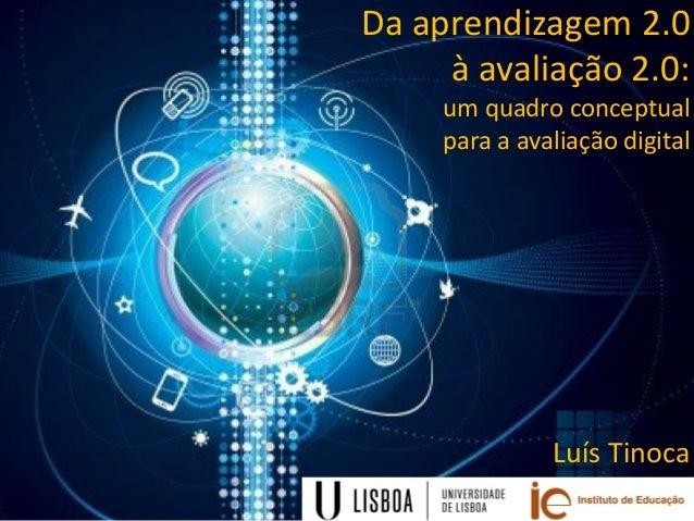 Da aprendizagem 2.0 à avaliação 2.0: um quadro conceptual para a avaliação digital Luís Tinoca