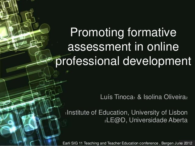 Promoting formative  assessment in onlineprofessional development                      Luís Tinoca1 & Isolina Oliveira2  1...