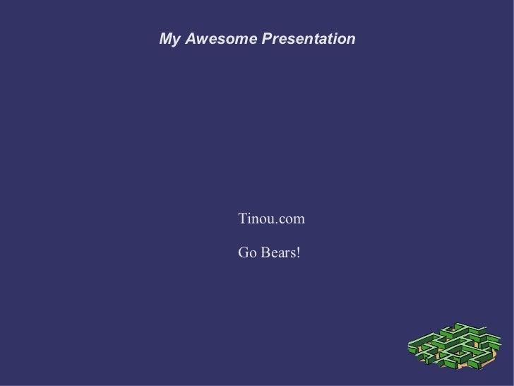 My Awesome Presentation Tinou.com Go Bears!