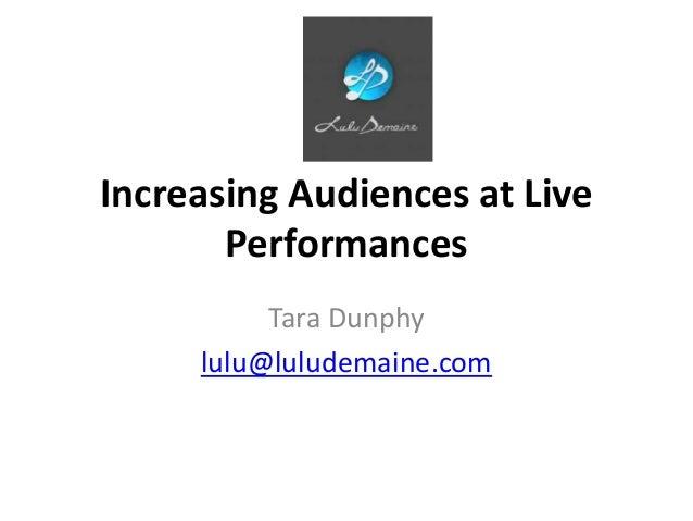 Increasing Audiences at Live       Performances          Tara Dunphy     lulu@luludemaine.com