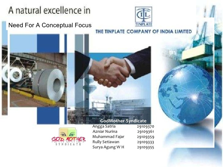 tinplate company of india need for a conceptual focus essay Tinplate company of india - need for a conceptual focus menu tinplate co of india is a leading manufacturer of tin packaging for food and beverage products and.