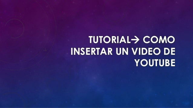 TUTORIAL COMO INSERTAR UN VIDEO DE YOUTUBE