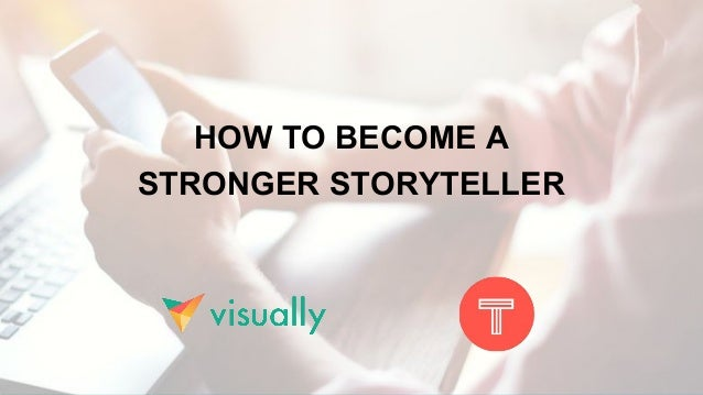 HOW TO BECOME A STRONGER STORYTELLER