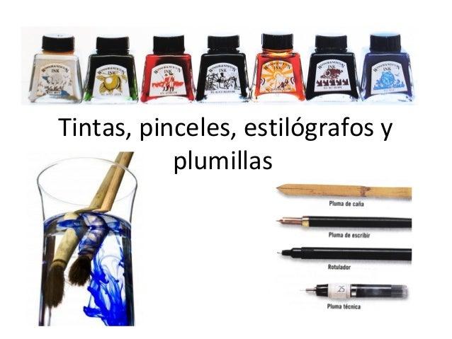 Tintas, pinceles, estilógrafos y plumillas