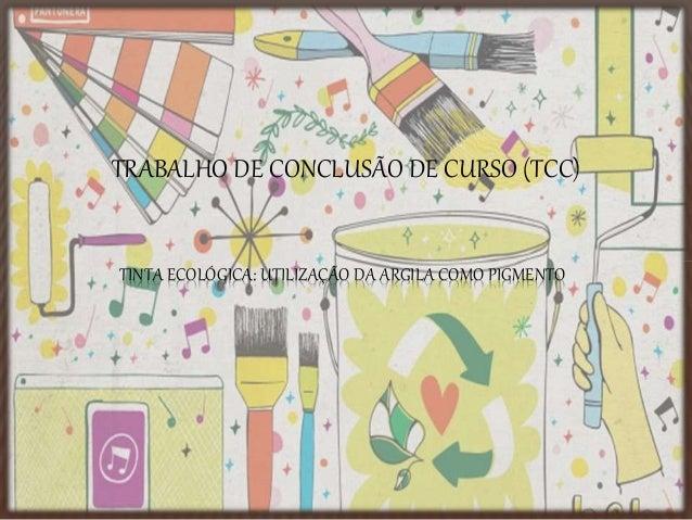 TRABALHO DE CONCLUSÃO DE CURSO (TCC)  TINTA ECOLÓGICA: UTILIZAÇÃO DA ARGILA COMO PIGMENTO