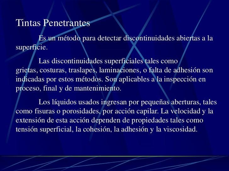 Tintas Penetrantes       Es un método para detectar discontinuidades abiertas a lasuperficie.        Las discontinuidades ...