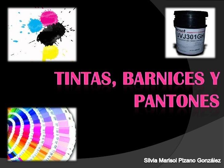 Tintas, barnices y pantones<br />Silvia Marisol Pizano González<br />