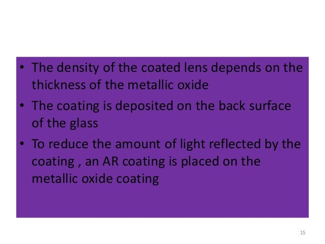 • The density of the coated lens depends on the thickness of the metallic oxide • The coating is deposited on the back sur...