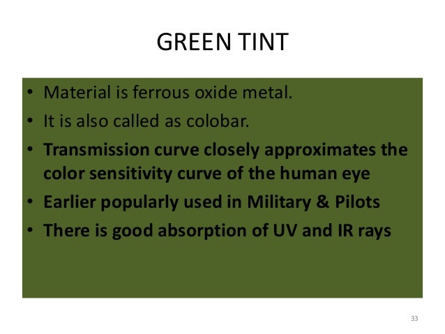 GREEN TINT • Material is ferrous oxide metal. • It is also called as colobar. • Transmission curve closely approximates th...