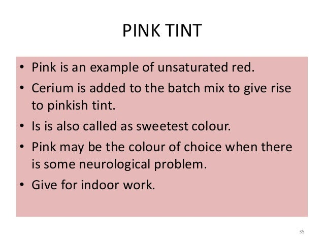 PINK TINT • Pink is an example of unsaturated red. • Cerium is added to the batch mix to give rise to pinkish tint. • Is i...