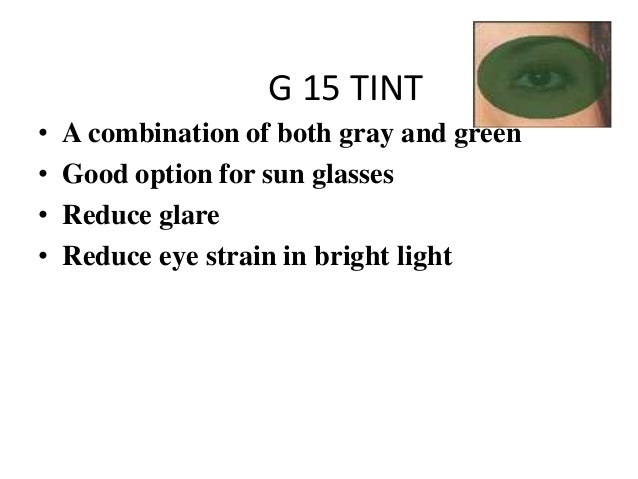 G 15 TINT • A combination of both gray and green • Good option for sun glasses • Reduce glare • Reduce eye strain in brigh...