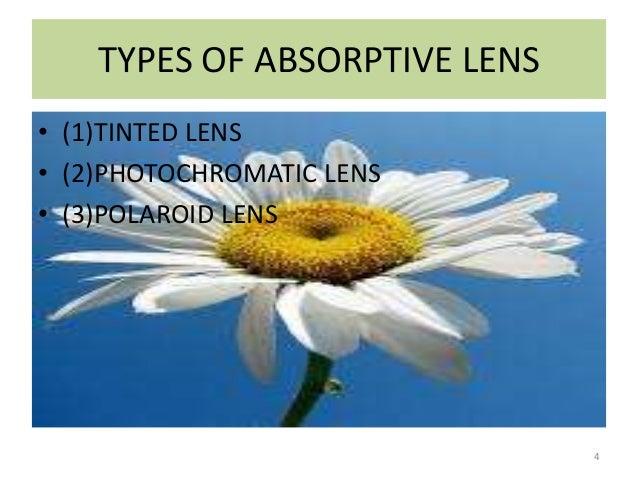 TYPES OF ABSORPTIVE LENS • (1)TINTED LENS • (2)PHOTOCHROMATIC LENS • (3)POLAROID LENS 4