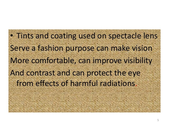 • Tints and coating used on spectacle lens Serve a fashion purpose can make vision More comfortable, can improve visibilit...