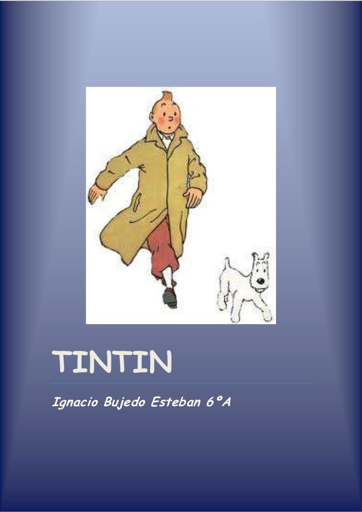 TINTINIgnacio Bujedo Esteban 6ºAcenter915561<br />Fui es Tintin?       Tintin, une journaliste             intrépide      ...