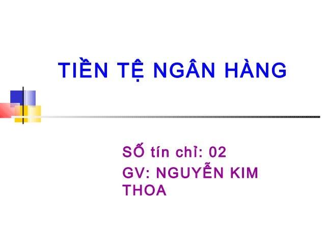 TIỀN TỆ NGÂN HÀNG SỐ tín chỉ: 02 GV: NGUYỄN KIM THOA
